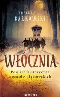 Włócznia. Powieść historyczna z czasów piastowskich - Robert F. Barkowski