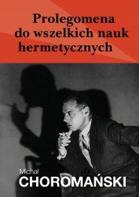 Prolegomena do wszelkich nauk hermetycznych - Michał Choromański