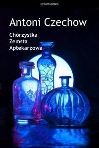 Chórzystka. Zemsta. Aptekarzowa - Antoni Czechow