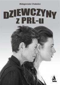 Dziewczyny z PRL-u - Małgorzata Chaładus