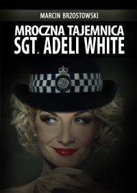 Mroczna tajemnica Sgt. Adeli White - Marcin Brzostowski