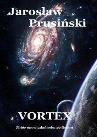 Vortex. Zbiór opowiadań science-fiction - Jarosław Prusiński
