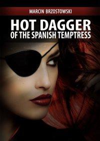Hot Dagger of the Spanish Temptress - Marcin Brzostowski