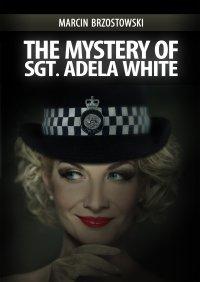 The Mystery of Sgt Adela White - Marcin Brzostowski