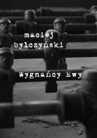 Wygnańcy Ewy. Historie osiedlowe - Maciej Dęboróg-Bylczyński