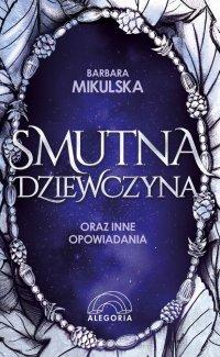 Smutna dziewczyna oraz inne opowiadania - Barbara Mikulska