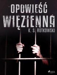 Opowieść więzienna - K. S. Rutkowski