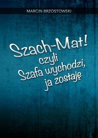 Szach-Mat! czyli Szafa wychodzi, ja zostaję - Marcin Brzostowski