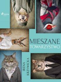 Mieszane towarzystwo - Irena Krzywicka