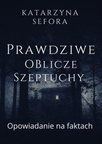 Prawdziwe oblicze szeptuchy - Katarzyna Sefora