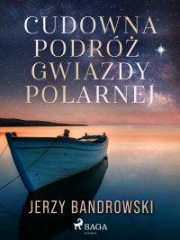 Cudowna podróż Gwiazdy Polarnej - Jerzy Bandrowski