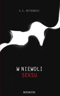 W niewoli seksu - K.S. Rutkowski