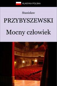 Mocny człowiek - Stanisław Przybyszewski