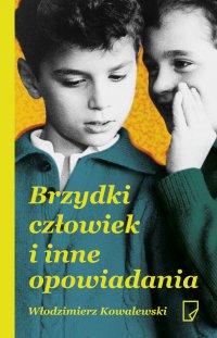 Brzydki człowiek i inne opowiadania - Włodzimierz Kowalewski