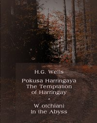 Pokusa Harringaya. The Temptation of Harringay – W otchłani. In the Abyss - Herbert George Wells