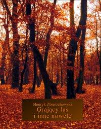 Grający las i inne nowele - Henryk Zbierzchowski