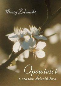 Opowieści z czasów dzieciństwa - Maciej Żołnowski