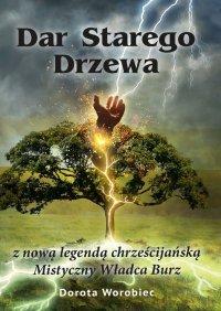 Dar starego drzewa - Dorota Worobiec