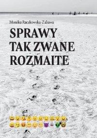 Sprawy tak zwane rozmaite - Monika Raczkowska-Zabawa