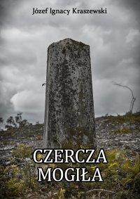 Czercza mogiła - Józef Ignacy Kraszewski