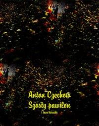 Szósty pawilon i inne nowele - Anton Czechow