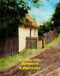 Opowieść o płanetniku - Władysław Orkan