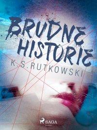 Brudne historie - K. S. Rutkowski