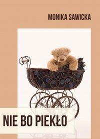 Nie bo piekło - Monika Sawicka