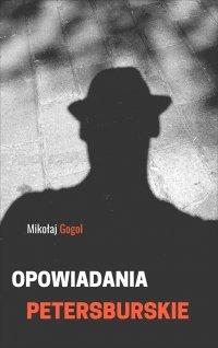 Opowiadania petersburskie - Mikołaj Gogol