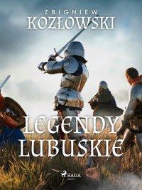 Legendy lubuskie - Zbigniew Kozłowski