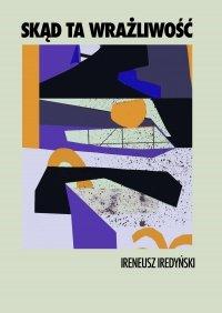 Skąd ta wrażliwość. Zbiór 15 słuchowisk radiowych - Ireneusz Iredyński