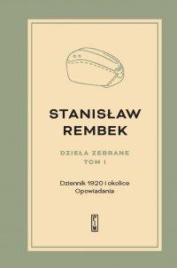 Dzieła zebrane.  Tom 1. Dziennik 1920 i okolice - Stanisław Rembek