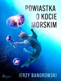Powiastka o kocie morskim - Jerzy Bandrowski