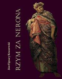 Rzym za Nerona. Obrazy historyczne - Józef Ignacy Kraszewski