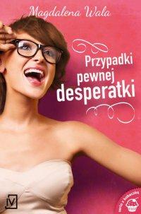 Przypadki pewnej desperatki - Magdalena Wala
