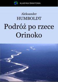 Podróż po rzece Orinoko - Franciszek Mirandola, Aleksander Humboldt