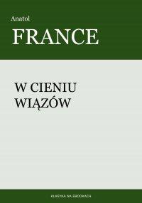 W cieniu wiązów - Anatol France