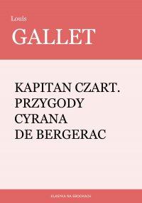 Kapitan Czart. Przygody Cyrana de Bergerac - Wiktor Gomulicki, Louis Gallet