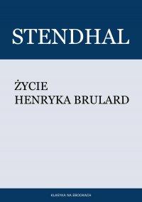Życie Henryka Brulard - Stendhal , Tadeusz Boy-Żeleński