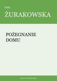 Pożegnanie domu - Zofia Żurakowska