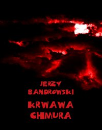 Krwawa chmura - Jerzy Bandrowski