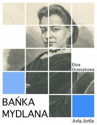 Bańka mydlana - Eliza Orzeszkowa