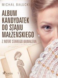 Album kandydatek do stanu małżeńskiego. Z notat starego kawalera - Michał Bałucki