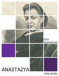 Anastazya - Eliza Orzeszkowa