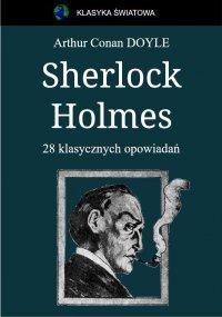 Sherlock Holmes. 28 klasycznych opowiadań - Arthur Conan Doyle
