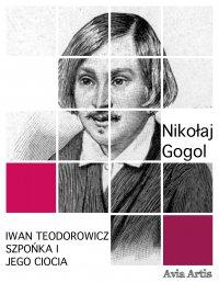 Iwan Teodorowicz Szpońka i jego ciocia - Nikolai Gogol