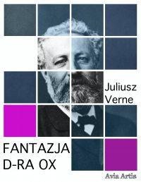 Fantazja d-ra Ox - Juliusz Verne