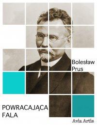 Powracająca fala - Bolesław Prus