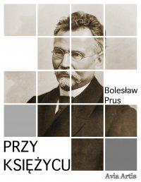 Przy księżycu - Bolesław Prus