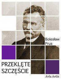 Przeklęte szczęście - Bolesław Prus